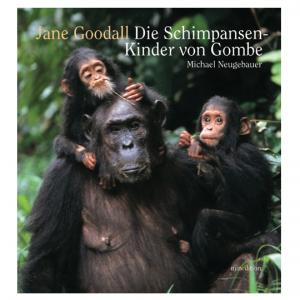 Jane Goodall und Michael Neugebauer: Die Schimpansenkinder von Gombe